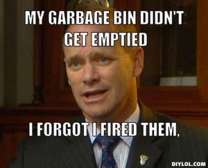 campbell-newman-meme-generator-my-garbage-bin-didn-t-get-emptied-i-forgot-i-fired-them-e194be